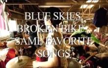 BLUE SKIES, BROKEN BIKE...SAME FAVORITE SONGS